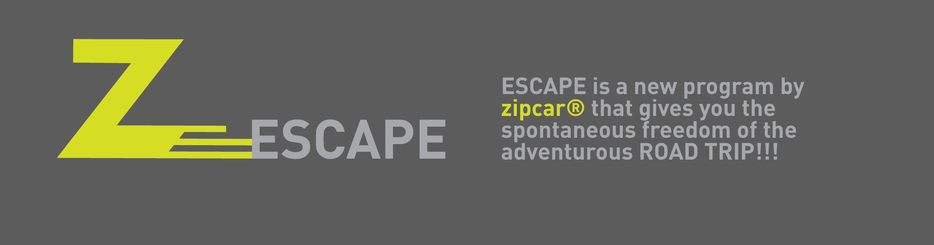 CONCEPT   ESCAPE provides a fun experience that allow college students to design their own journey. They will be able to customize everything from destination to sight options, music, things to pack, and finally a perfect zipcar for them.