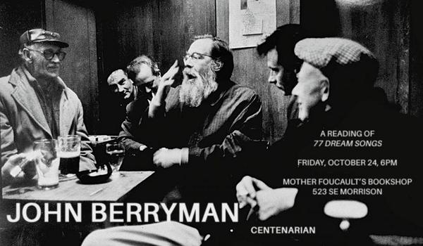 John Berryman is turning 100! And you aren't. So on Friday, October 24, let's all go down  to  Mother Foucault 's and drink 100 drinks for Henry.