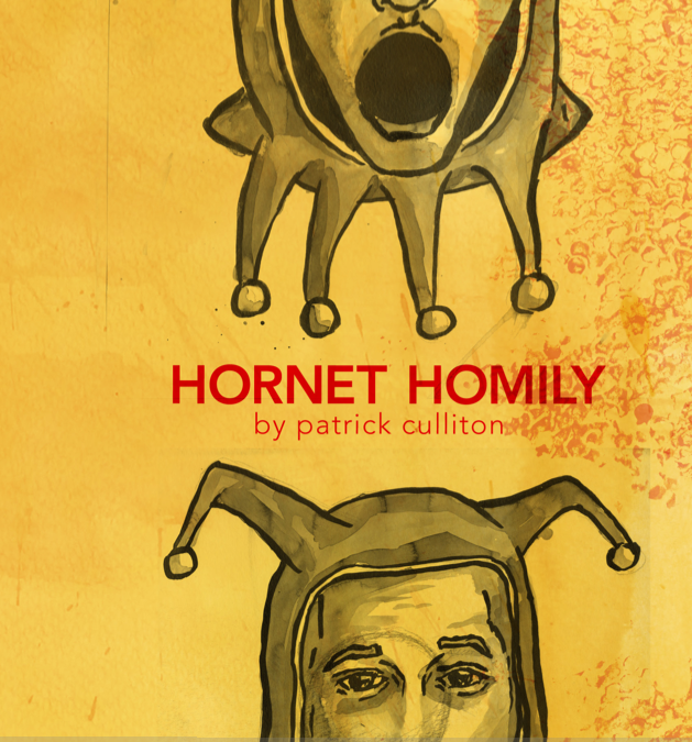What was once sold out is now for sale. Due to popular demand,  Octopus Books  has reprinted Patrick Culliton's chapbook,  Hornet Homily.  If you missed out on the first go, come and get them now.