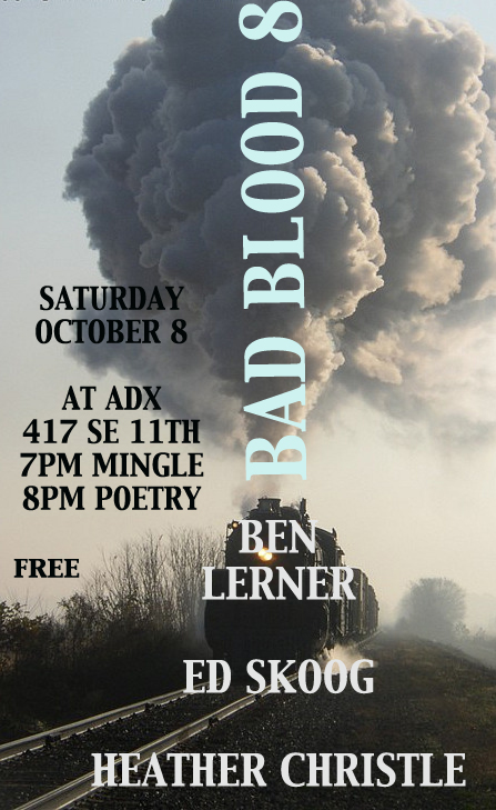 Bad Blood #8: Ben Lerner novel release party,  Leaving the Atocha Station  (Coffee House Press). Readings by Ben Lerner, Ed Skoog and Heather Christle.   New Venue: ADX. 417 SE 11th. 7pm mingle time.   As always free beer, broadsides, and a happy jar to put your extra cash in. See you soon.