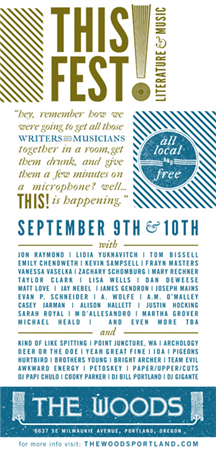 It looks like I'll be reading at THIS! I'll be one of the ones on Saturday night, somewhere between Quasi, Menomena, and Kind of Like Spitting. NBD.