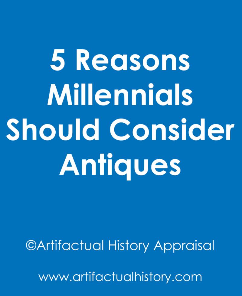 5 Reasons Millennials Should Consider Antiques