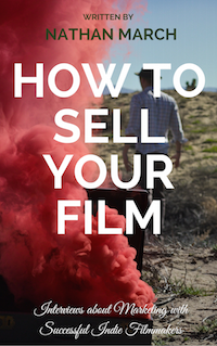 How to Sell Your Film: Interviews about Marketing with Successful Indie Filmmakers ebook and paperback