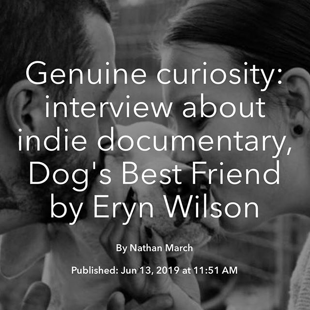 """I realise that, just like humans, a dog's problem is often in its head"". Interview with indie documentary maker, Eryn Wilson.  Take a look on the Follow Magazine blog."