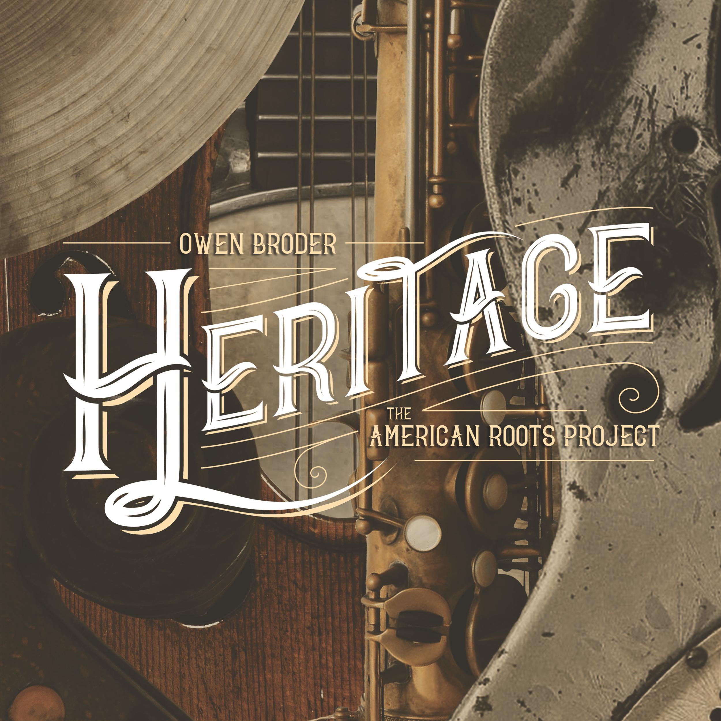 Heritage  (2018) Owen Broder's American Roots Project   ArtistShare®  |  iTunes  |  Amazon
