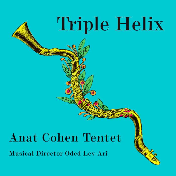 Triple Helix  (2019) Anat Cohen Tentet   iTunes  |  Amazon