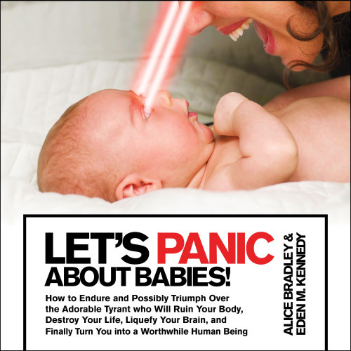 Let's Panic About Babies by Alice Bradley & Eden M. Kennedy