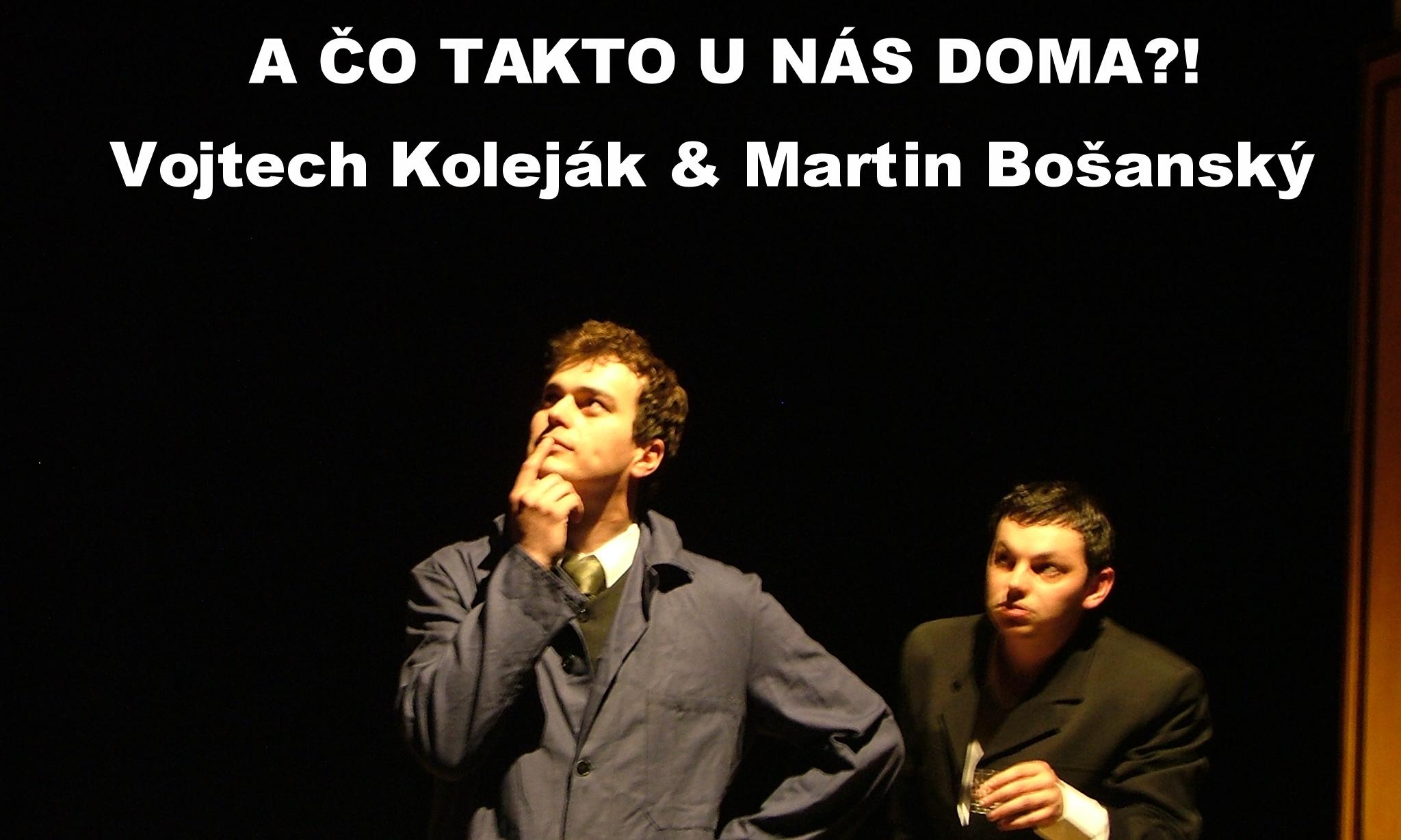 2007 Trieska v oku alias Ochotnícke divadlo Dionýza Kolenského pri Gymnáziu Martina Hattalu v Trstenej / V. Koleják & M. Bošanský : A čo takto u nás doma?! 1,2,3  / dialógy, skeče komickej dvojice