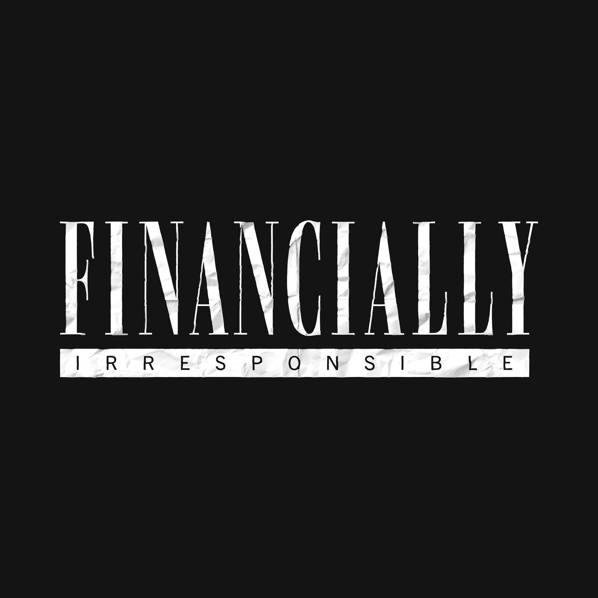 Financially Irresponsible - Wordmark LogoStreetwear Apparel CompanyLaunching 2019