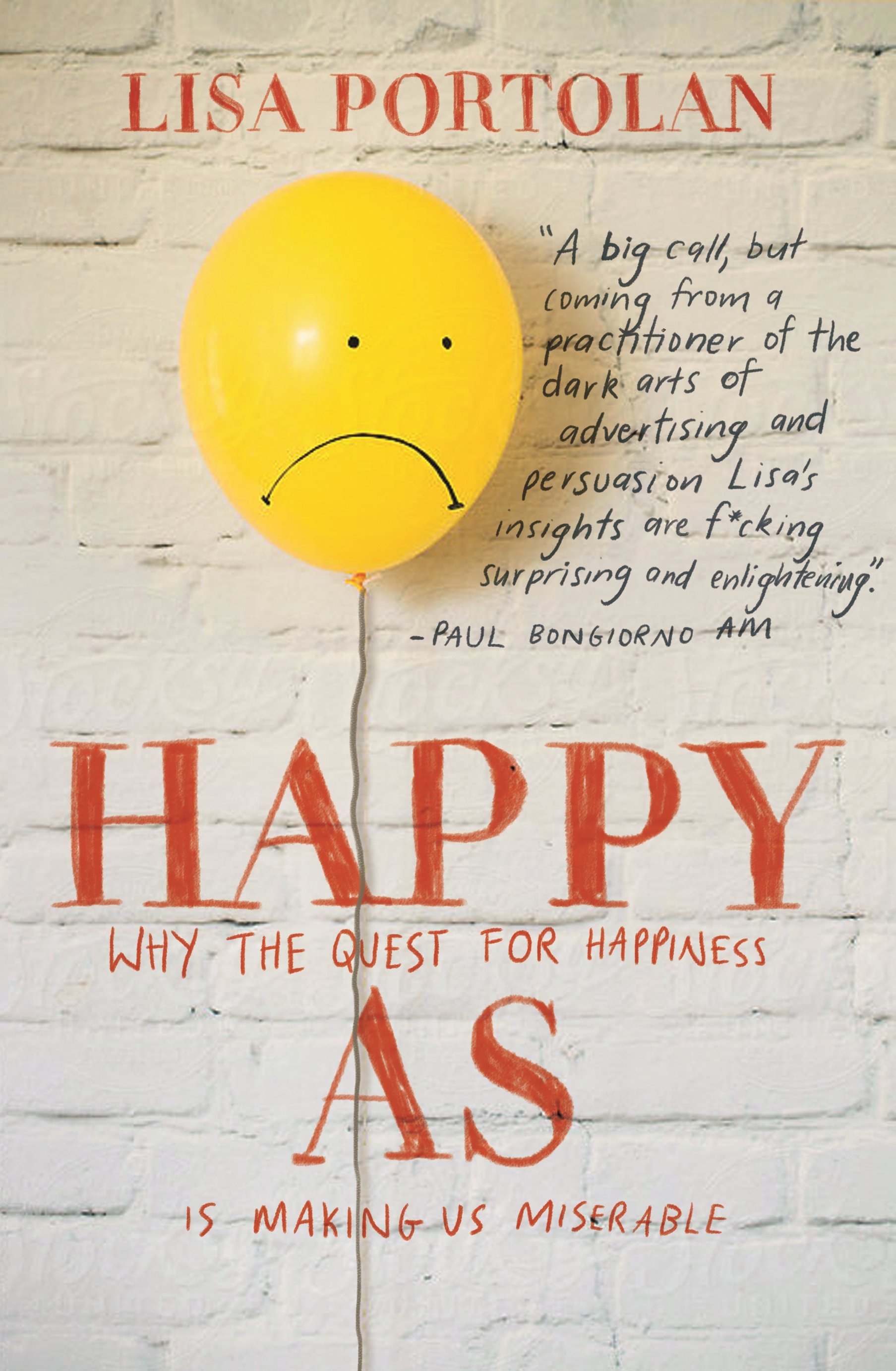 Happy As - Why the quest for happiness is making us miserable.