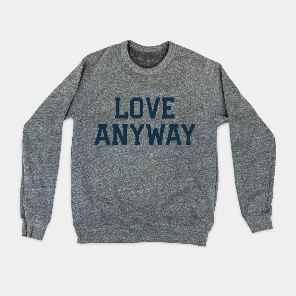 Love Anyway, Sweatshirt