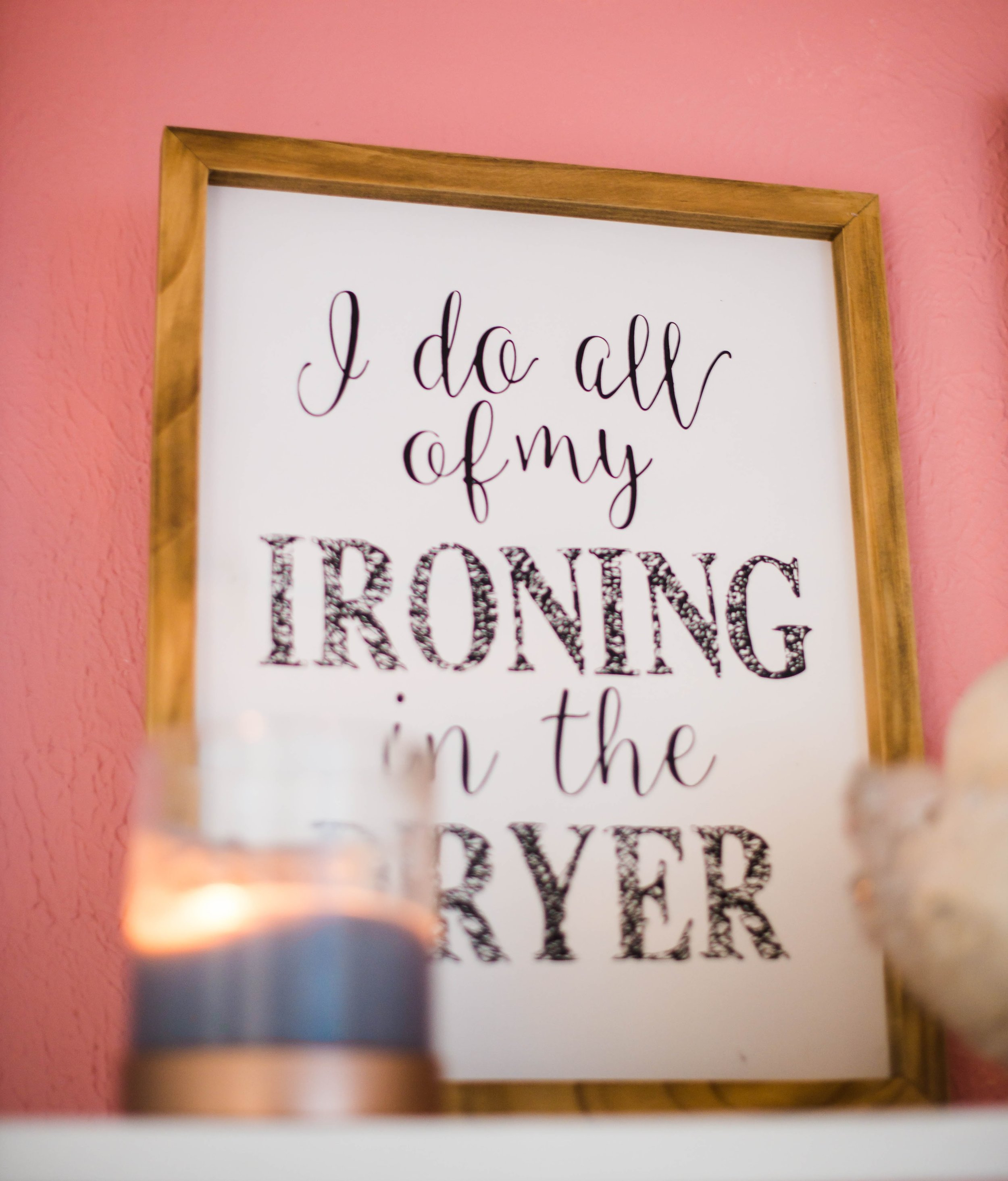 Laundry Quote: I do all of my ironing in the dryer.