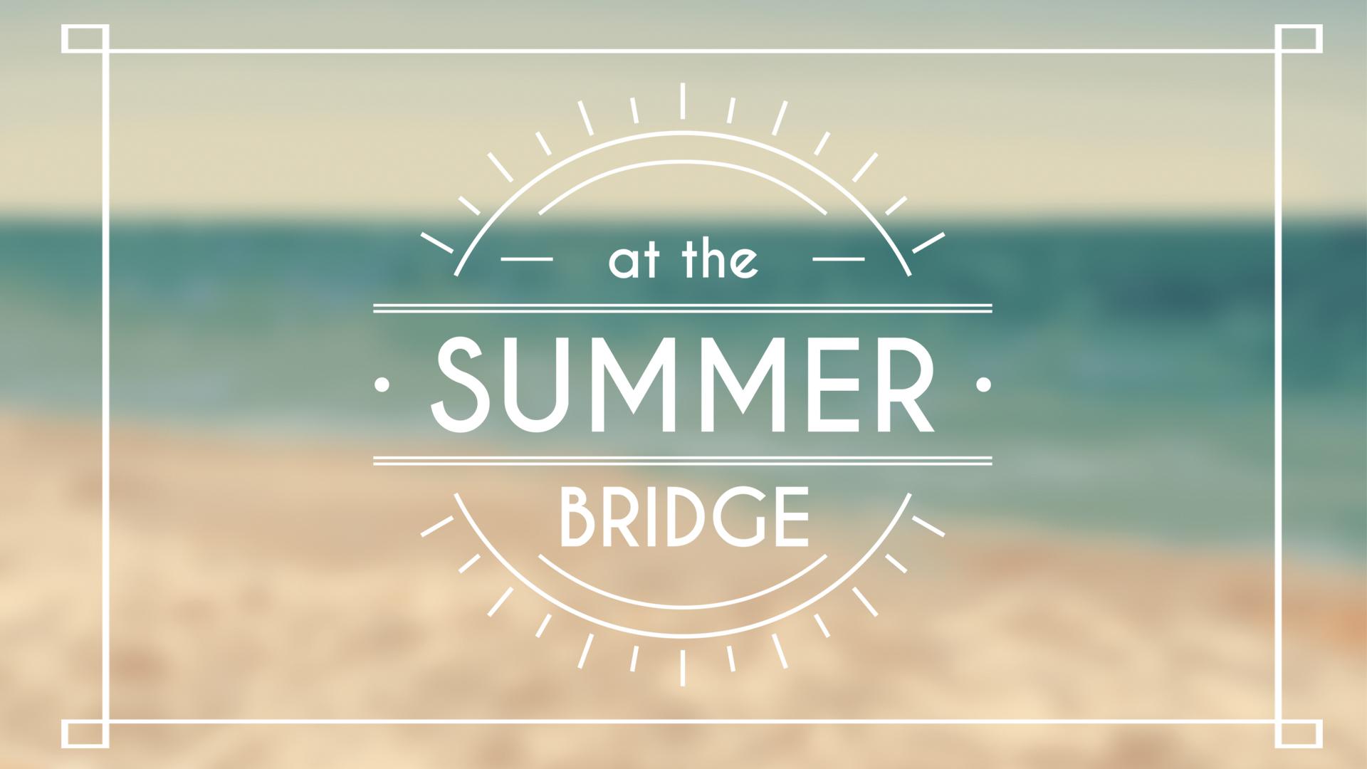 Summer at the Bridge .jpg