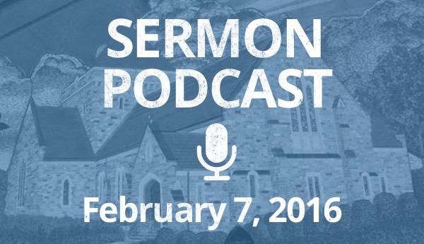 Sermon Podcast February 7