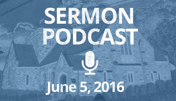 Sermon Podcast - June 5