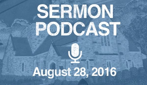 Sermon Podcast - August 28estT