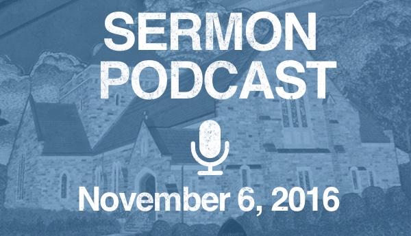 Sermon Podcast - November 6