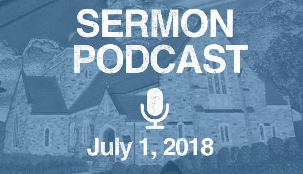 Sermon Podcast - July 1
