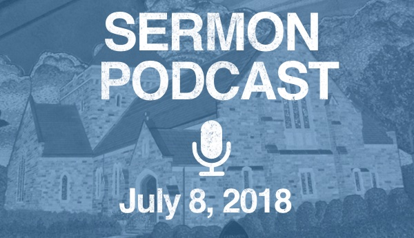 Sermon Podcast - July 8