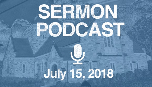 Sermon Podcast - July 15