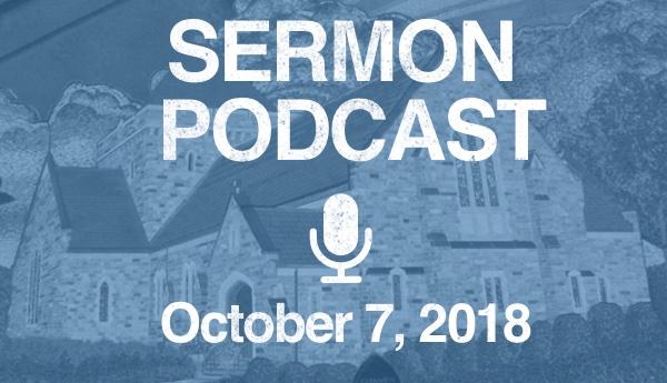 Sermon Podcast October 7, 2018