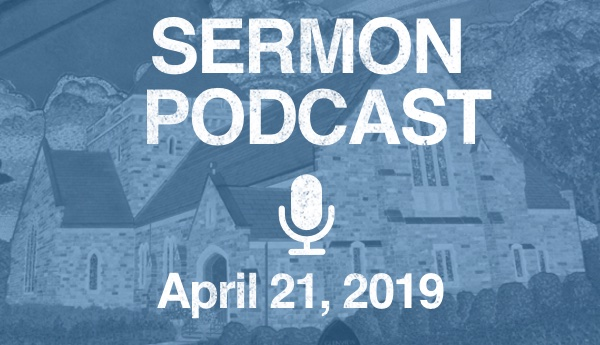 Sermon Podcast - April 21, 2019