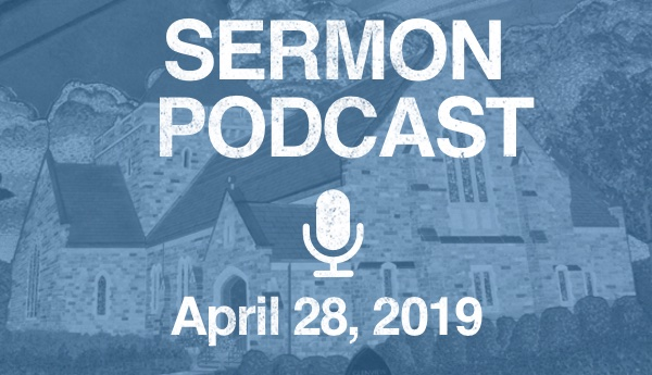 Sermon Podcast - April 28, 2019