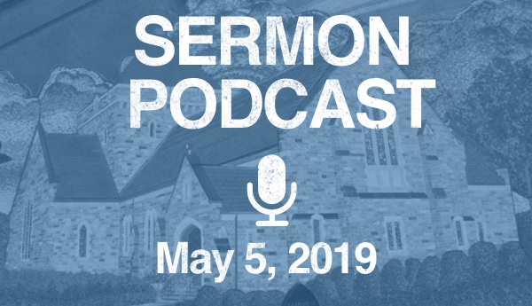 Sermon Podcast - May 5, 2019