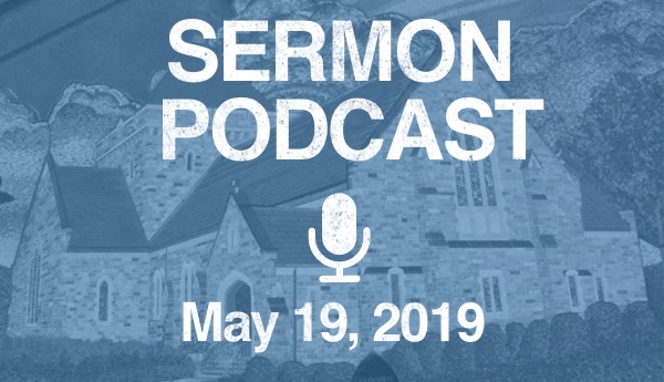 Sermon Podcast - May 19, 2019