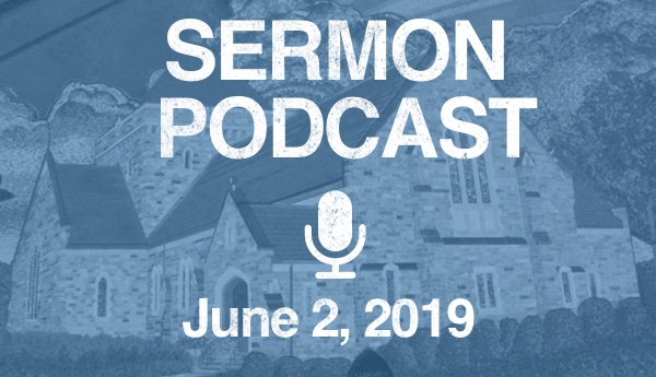 Sermon Podcast - June 2, 2019