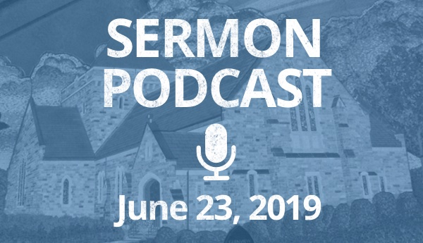 Sermon Podcast June 23, 2019
