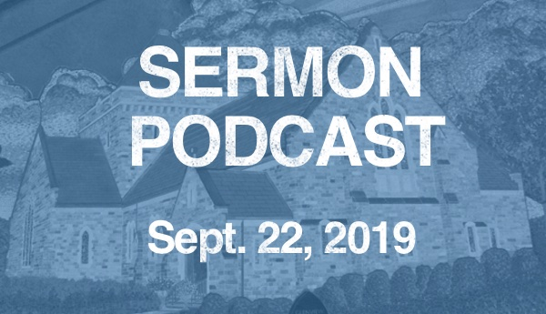 Sermon Podcast Sept 22, 2019