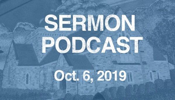 Sermon Podcast - October 6, 2019