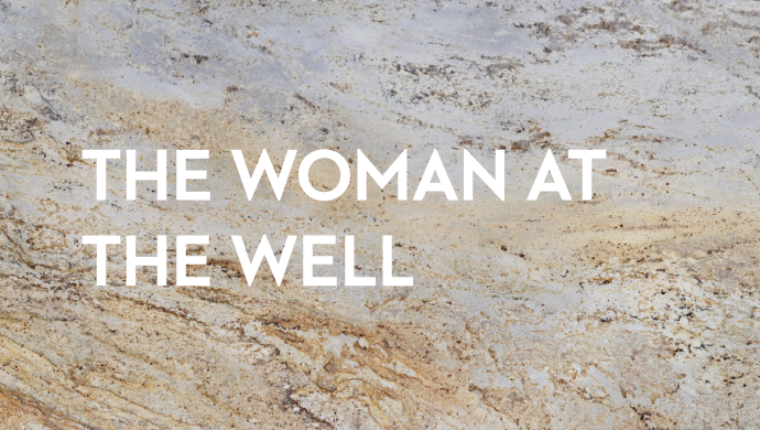 The Woman at the Well    January 19, 2018