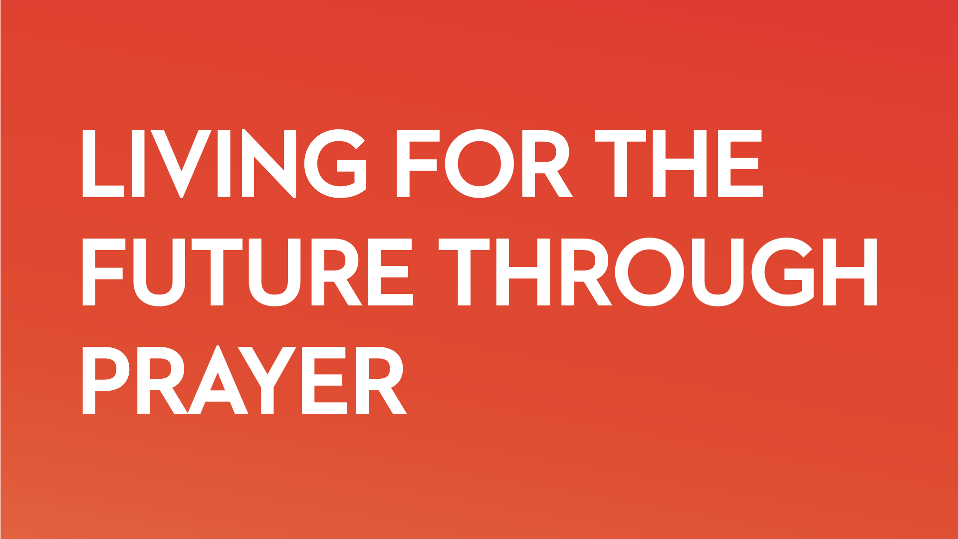 Living For The Future Through Prayer    November 19th, 2018