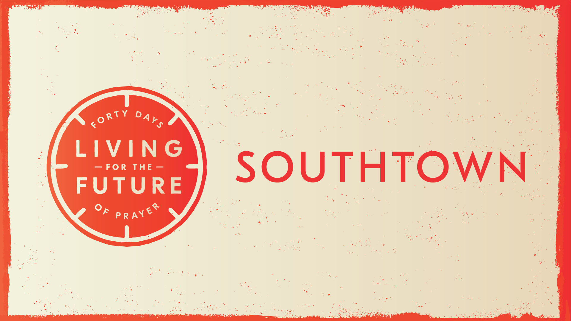 40 Days Of Prayer: Southtown    December 10th, 2018