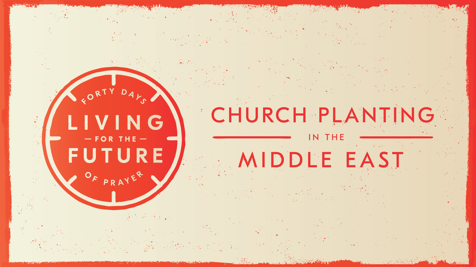 40 Days Of Prayer: Church Planting: Middle East    December 17th, 2018