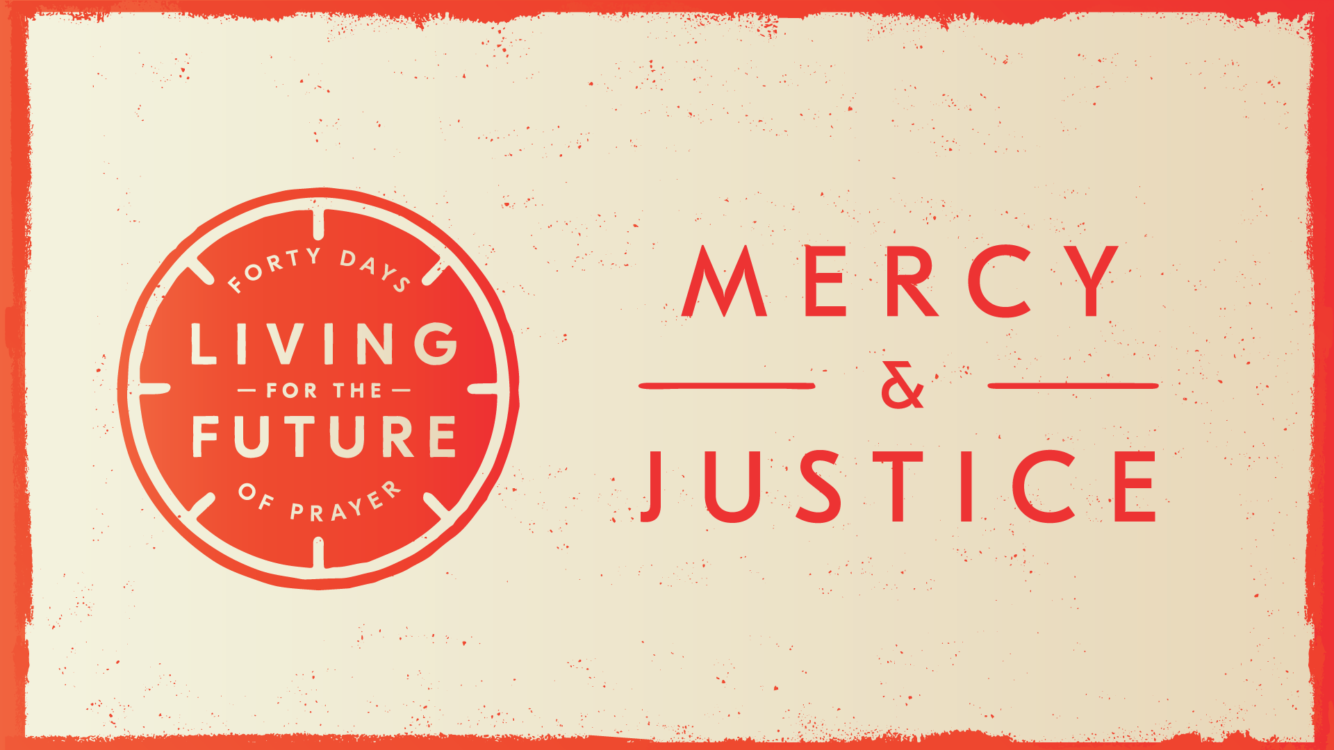 40 Days Of Prayer: Mercy & Justice Ministry    December 21st, 2018