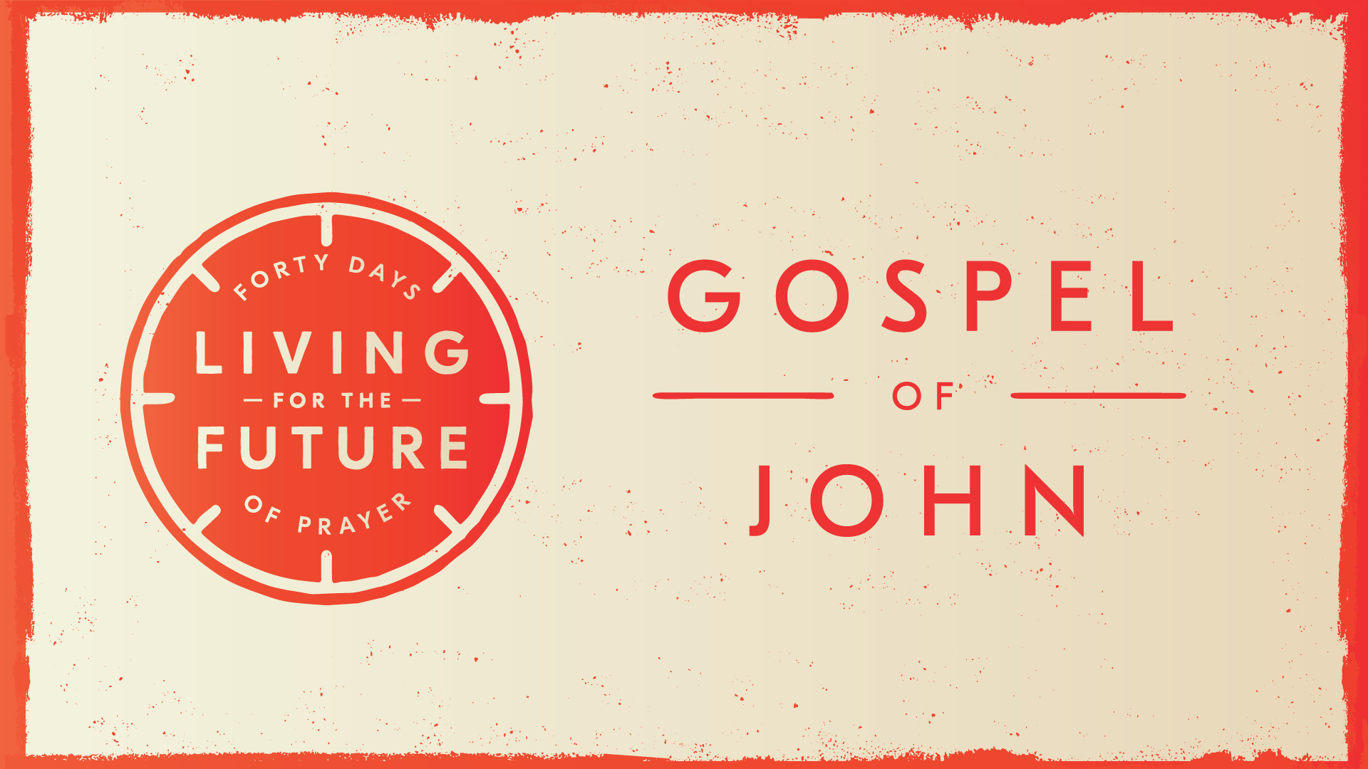 40 Days Of Prayer: The Gospel Of John    December 28th, 2018