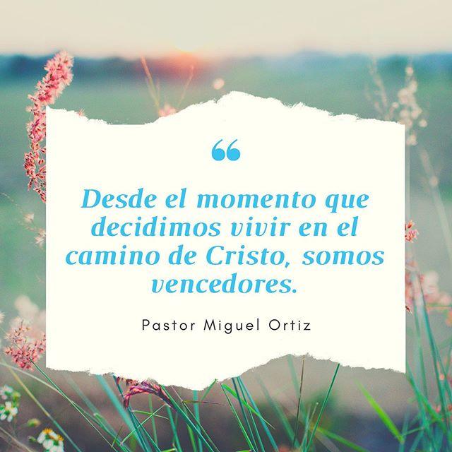 """""""Desde el momento que decidimos vivir en el camino de Cristo, somos vencedores.""""-Pastor Miguel Ortiz."""