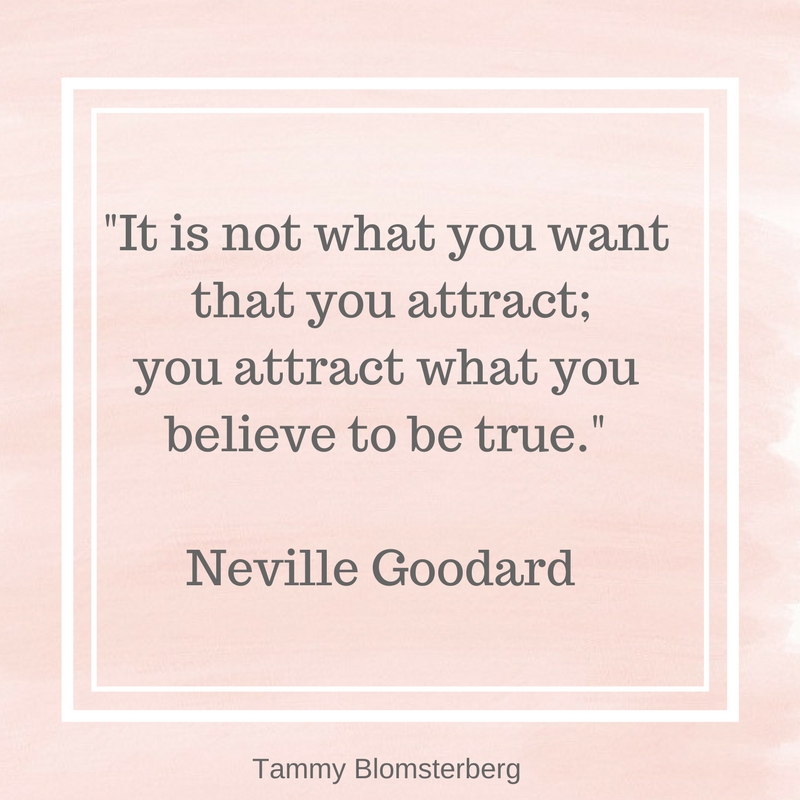 You attract what you believe - www.tammyblomsterberg.com.jpg