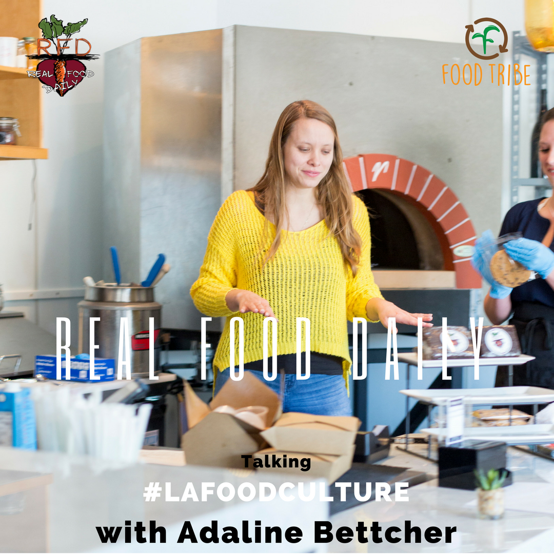 talking #lafoodculture real food daily adaline bettcher.png