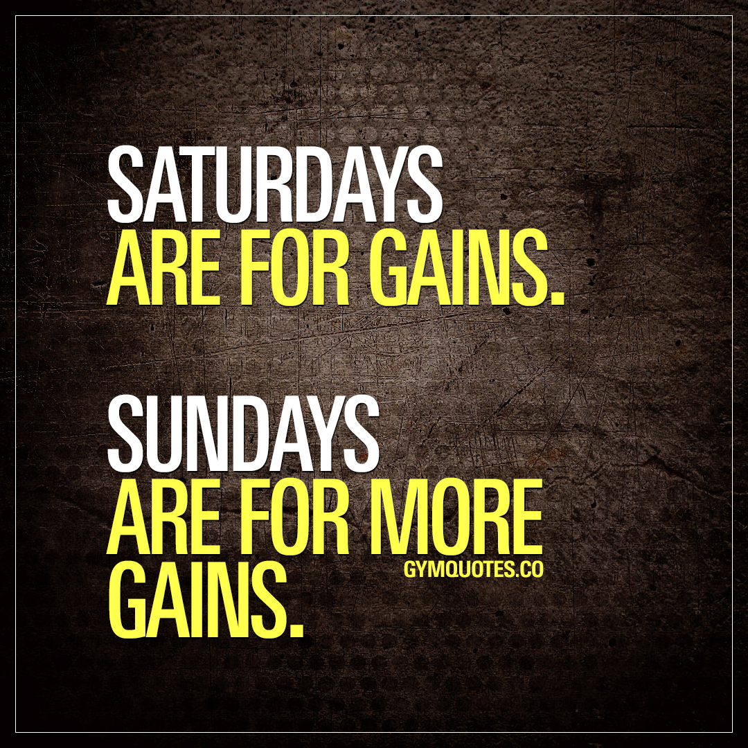 saturdays-are-for-gains-sundays-are-for-more-gains-motivational-gym-quotes.jpg