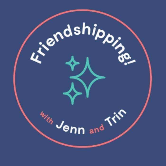 Friendshipping! with Jenn & Trin