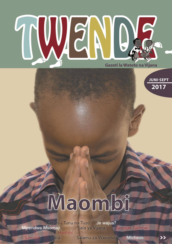Twende toleo no. 2, 2017 - Maombi ni kuongea na Mungu ili kumkaribisha Yesu ndani yetu. Toleo hili limefafanua zaidi maana ya maombi.