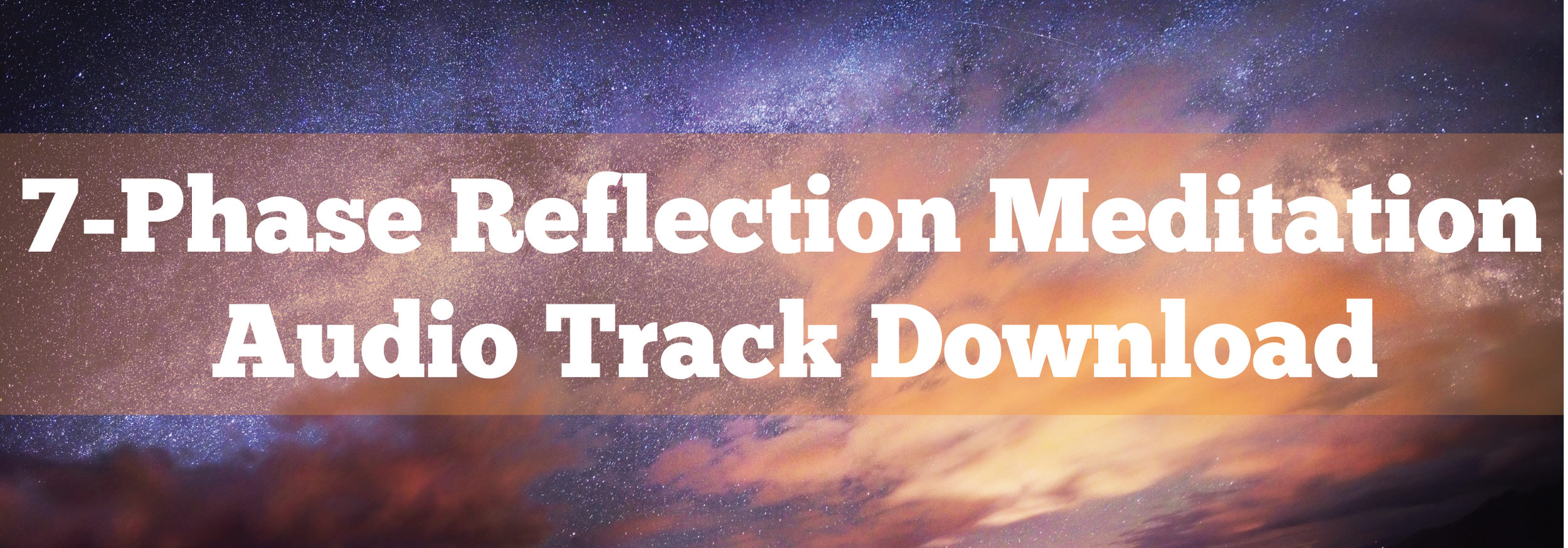 Click the link above to download an audio recording of the 7-Phase Reflection Meditation