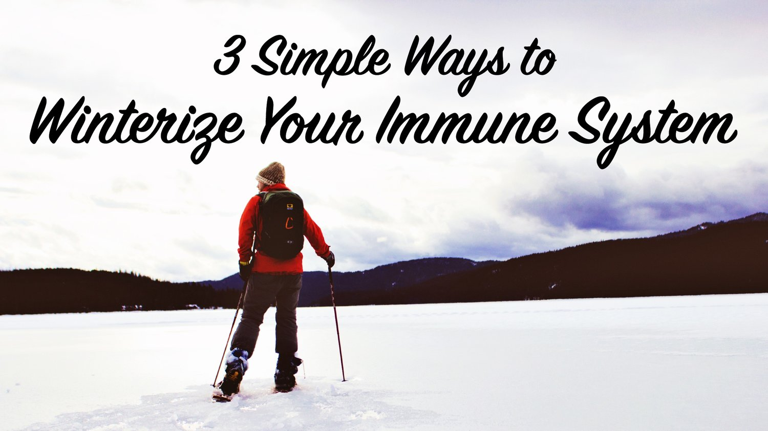 """3 Simple Ways to """"Winterize"""" Your Immune System"""