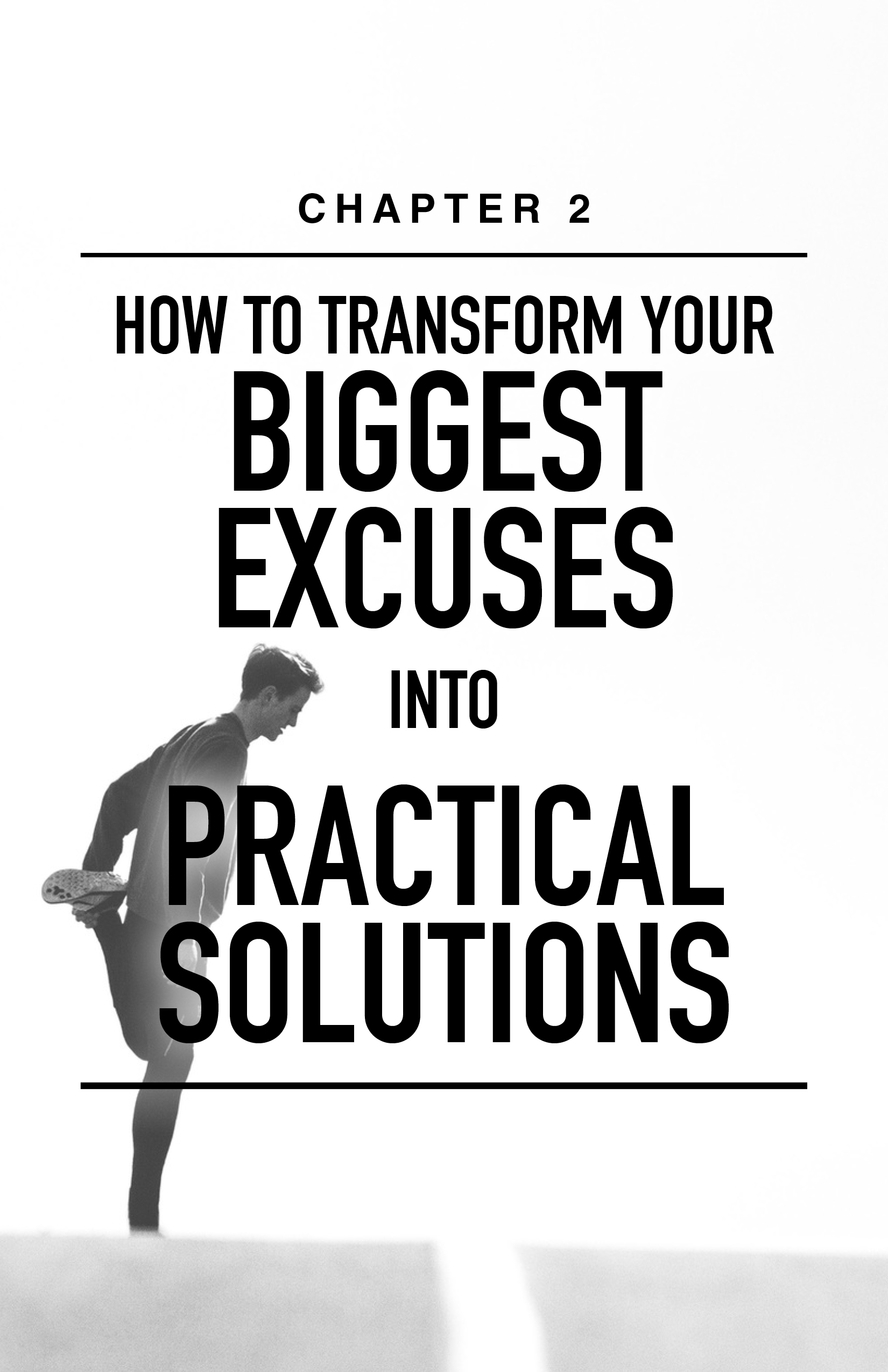 CH 2: How To Transform Your Biggest Excuses Into Practical Solutions
