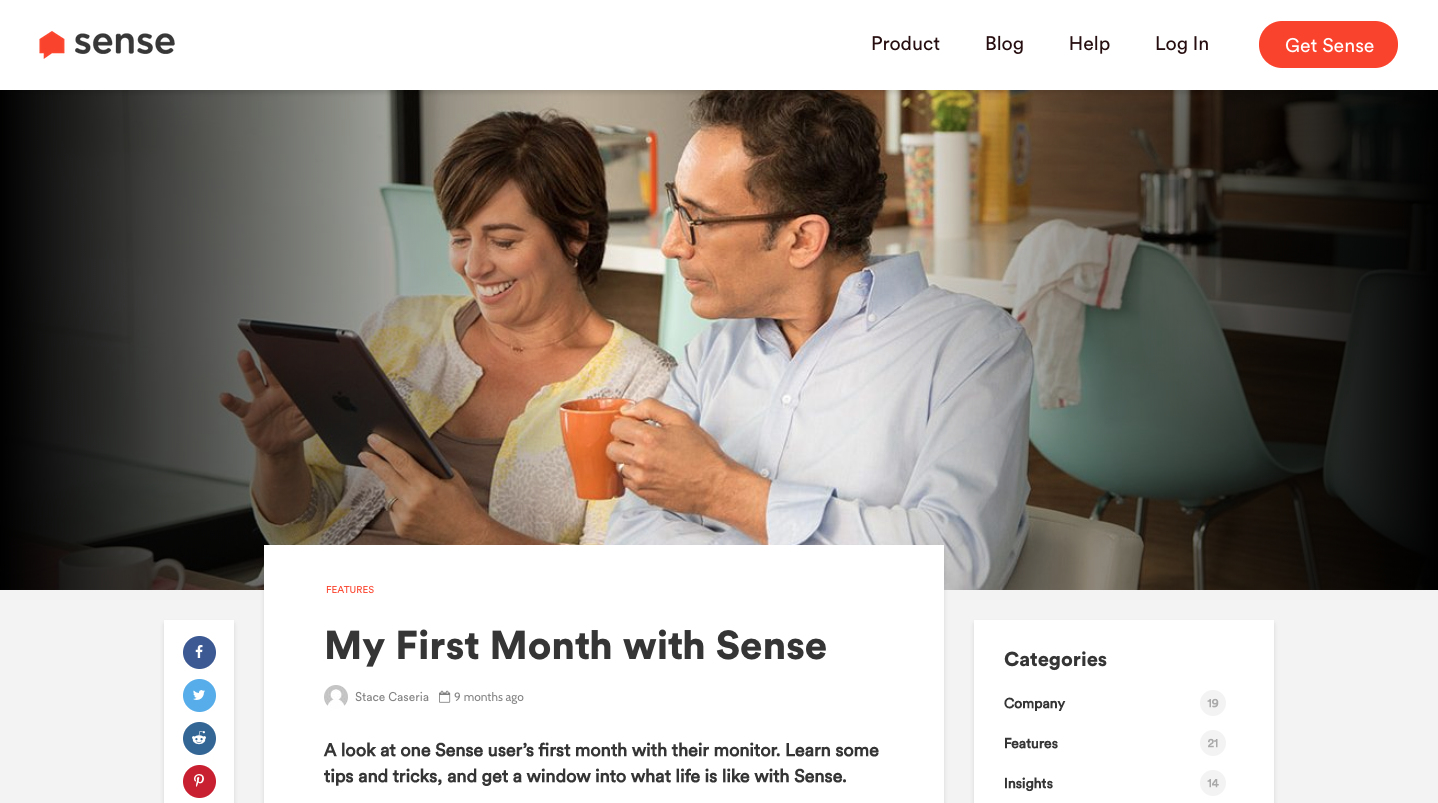 Sense Labs Blog   The Sense monitor measures how your home uses energy, watt-by-watt. Very cool for people who love gadgets or want to tread lightly on mother earth. They installed one for me; read how my first month went.