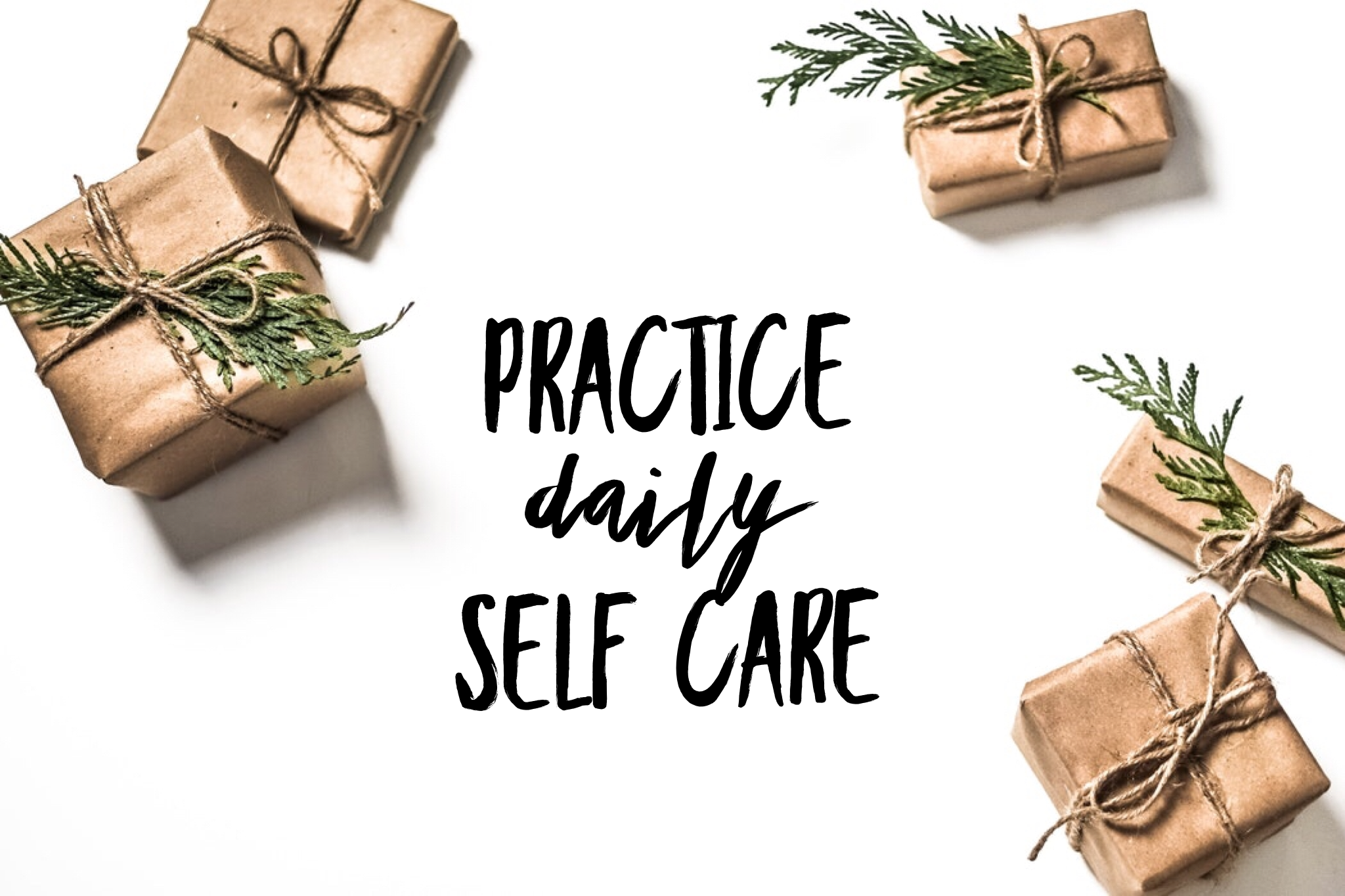 Practice daily self care